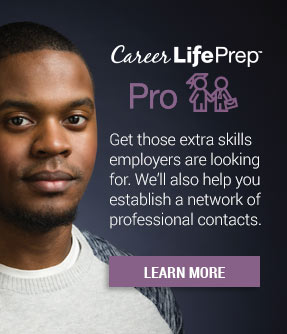 Career Life Prep Pro - Get those extra skills employers are looking for We'll also help you establish a network of professional contacts