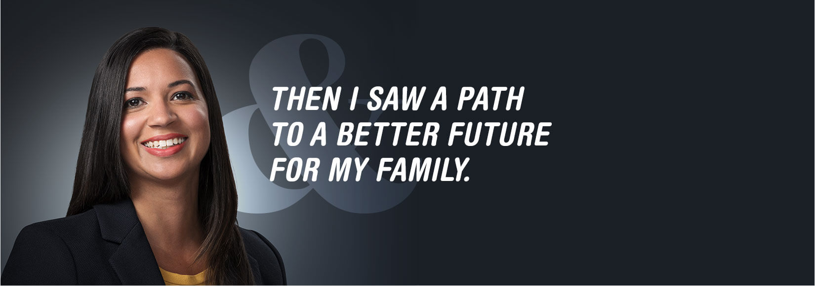 Then I saw a Path to a Better Future for my Family.