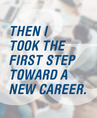 Then I Took the First Step Toward a New Career.