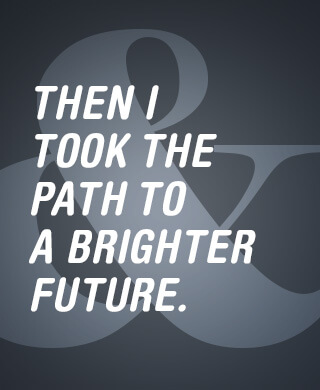Then I Took the Path to a Brighter Future.